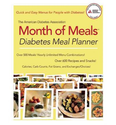 The American Diabetes Association Month of Meals Diabetes Meal Planner : Months and Months of Delicious and Nutritious Meals for the Person with Diabetes
