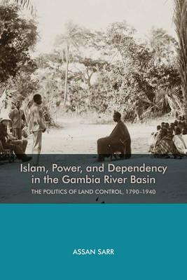 Islam, Power, and Dependency in the Gambia River - The Politics of Land Control, 1790-1940: Vol. 74