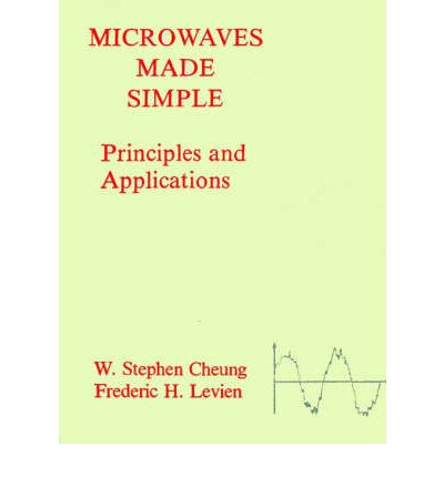 Microwaves Made Simple : Principles and Applications