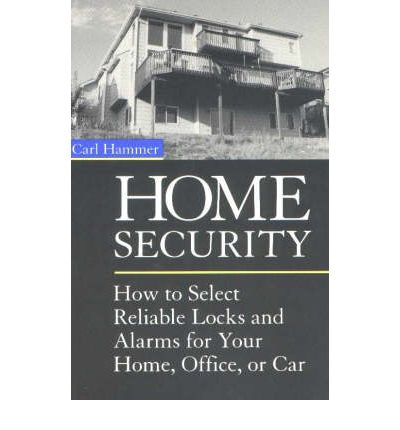Home Security : How to Select Reliable Locks and Alarms for Your Home, Office, or Car