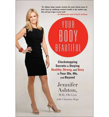Your Body Beautiful : Clockstopping Secrets to Staying Healthy, Strong, and Sexy in Your 30s, 40s, and Beyond