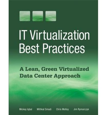 IT Virtualization Best Practices: A Lean, Green Virtualized Data Center Appro...