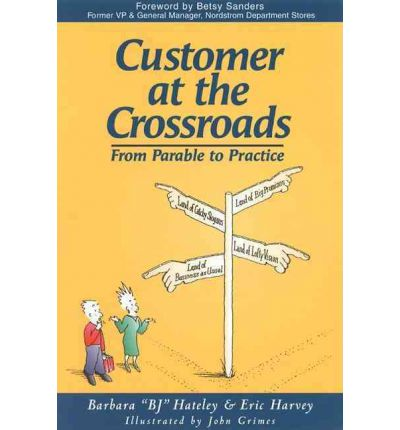 Kostenlose Downloads ebooks epub Customer at the Crossroads : From Parable to Practice by Barbara B.J. Hateley, Eric Harvey PDF 1583760806