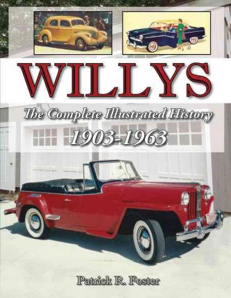 Willys : The Complete Illustrated History 1903-1963