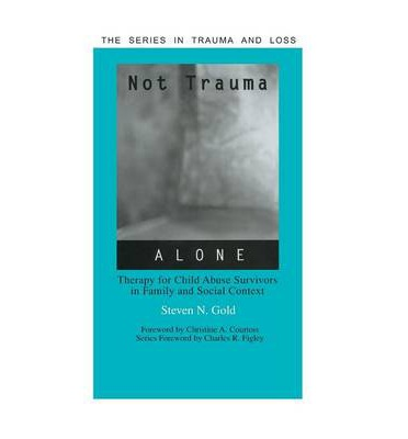 Not Trauma Alone : Therapy for Child Abuse Survivors in Family and Social Context