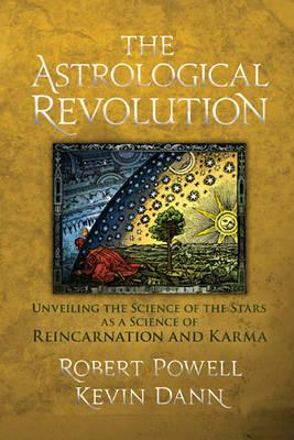The Astrological Revolution : Unveiling the Science of the Stars as a Science of Reincarnation and Karma