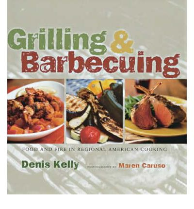 Grilling and barbecuing denis kelly 9781584792376 for American regional cuisine book