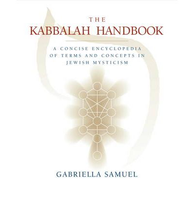 The Kabbalah Handbook : A Concise Encyclopedia of Terms and Concepts in Jewish Mysticism