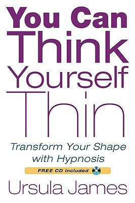You Can Think Yourself Thin : Transform Your Shape with Hypnosis