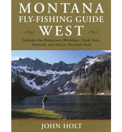 montana fly fishing guide west john holt 9781585745302