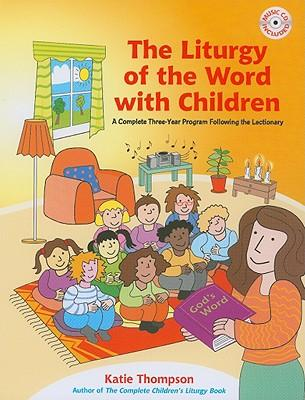 The Liturgy of the Word with Children : A Complete Three-Year Program Following the Lectionary