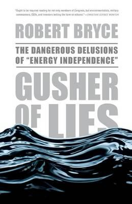 Gusher of Lies : The Dangerous Delusions of Energy Independence
