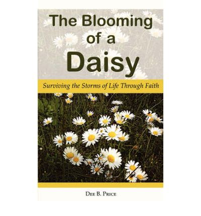 The Blooming of a Daisy : Surviving the Storms of Life Through Faith
