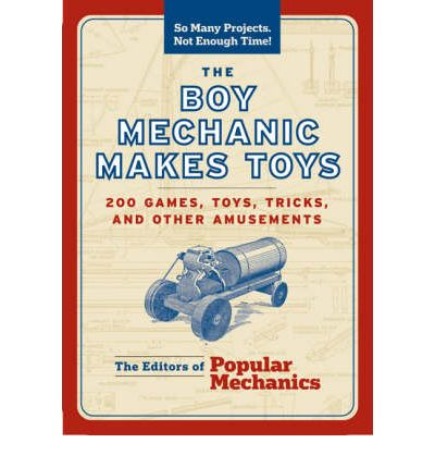 The Boy Mechanic Makes Toys