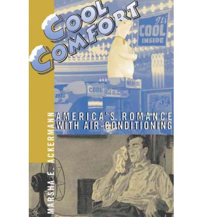 Cool Comfort : America's Romance with Air-Conditioning