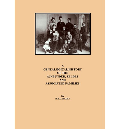 Ebook di download gratuito di file Pdf A Genealogical History of the Ajnbunder, Zeldes and Associated Families PDF PDB CHM 9781588987716 by Ilya Zeldes