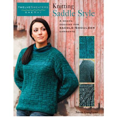 Twelve Sweaters One Way Knitting Saddle Style