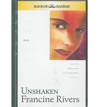 Unshaken: Ruth (The Lineage of Grace Series #3) by Rivers, Francine