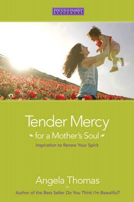 Tender Mercy for a Mother's Soul : Inspiration to Renew Your Spirit