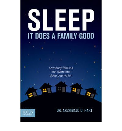 Download free e books for iphone Sleep, It Does a Family Good : How Busy Families Can Overcome Sleep Deprivation PDF RTF by Dr Archibald D Hart
