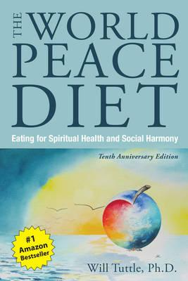 The World Peace Diet - Tenth Anniversary Edition : Eating for Spiritual Health and Social Harmony