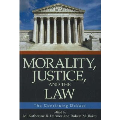 Morality, Justice, and the Law : The Continuing Debate