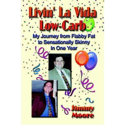 Livin' La Vida Low-Carb : My Journey From Flabby Fat to Sensationally Skinny in One Year