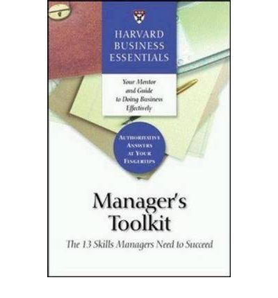Manager's Toolkit : The 13 Skills Managers Need to Succeed