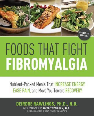 Foods That Fight Fibromyalgia: Nutrient-packed Meals That Increase Energy, Ease Pain, and Move You Towards Recovery