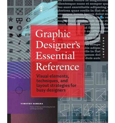 Graphic Designer's Essential Reference : Visual Ingredients, Techniques, and Layout Strategies for Graphic Designers
