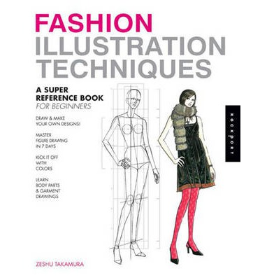 Fashion Illustration Techniques : A Super Reference Book for Beginners