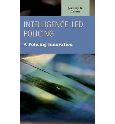 essays on intelligence led policing Big city methods, small town ways the purpose of this paper is to report on the new concept of intelligence led policing and how it.