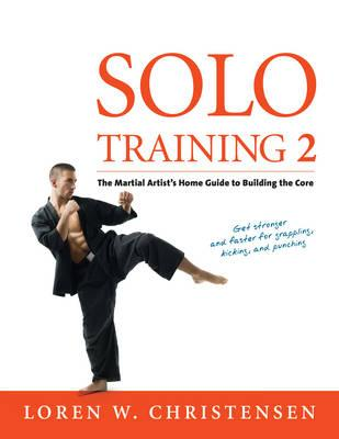 Solo Training 2 : The Martial Artist's Guide to Building the Core