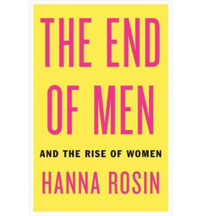 hanna rosins book the end of men says women are the dominant gender