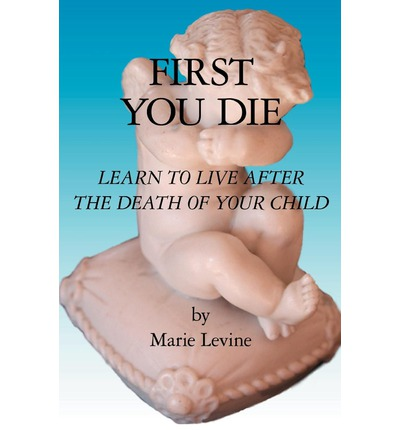 First You Die : Learn to Live After the Death of Your Child