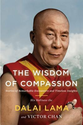 The Wisdom of Compassion : Stories of Remarkable Encounters and Timeless Insights