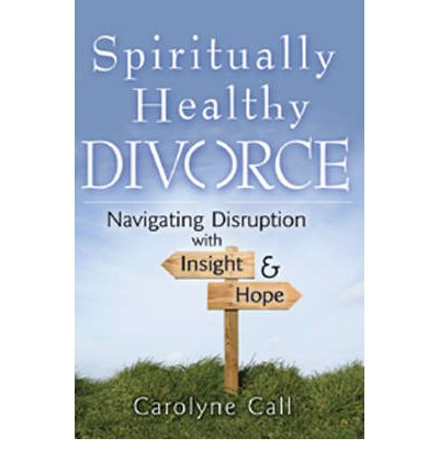Spiritually Healthy Divorce : Navigating Disruption with Insight & Hope
