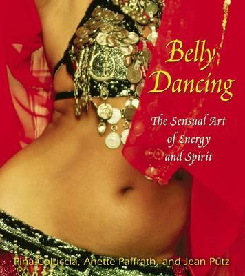 Belly Dancing : The Sensual Art of Energy and Spirit