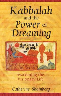 Kabbalah and the Power of Dreaming : Awakening the Visionary Life