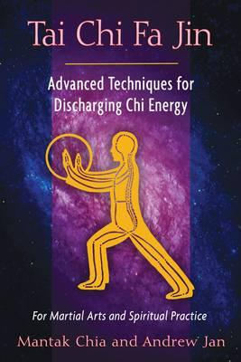 Tai Chi Fa Jin : Advanced Techniques for Discharging Chi Energy