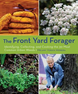 The Front Yard Forager : Identifying, Collecting, and Cooking the 30 Most Common Urban Weeds