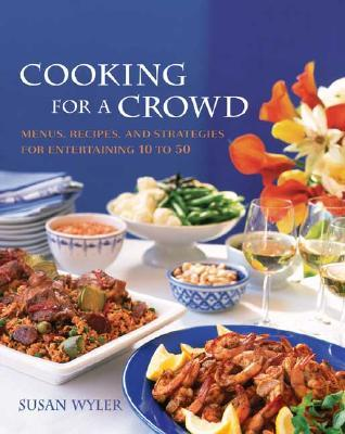 Cooking for a Crowd : Menus, Recipes and Strategies for Entertaining 10 to 50