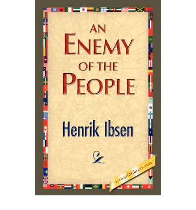 an analysis of the play an enemy of the people by henrik ibsen Dr thomas stockmann: hero or enemy  dr thomas stockmann is the medical officer of the baths in the play ''enemy of the people'' by henrik iben and the brother of.