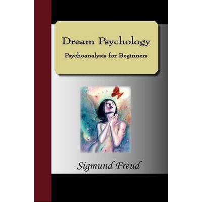 Dream Psychology Psychoanalysis for Beginners : Sigmund ...