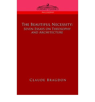 architecture beautiful essay necessity seven theosophy Architecture is the art and science of designing buildings  7 external links   etext of the beautiful necessity seven essays on theosophy and architecture  by.