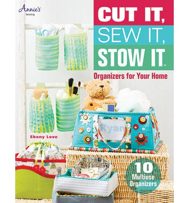 Cut It, Sew It, Stow It : Organizers For Your Home