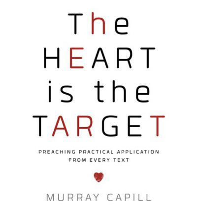 The Heart Is the Target : Preaching Practical Application from Every Text