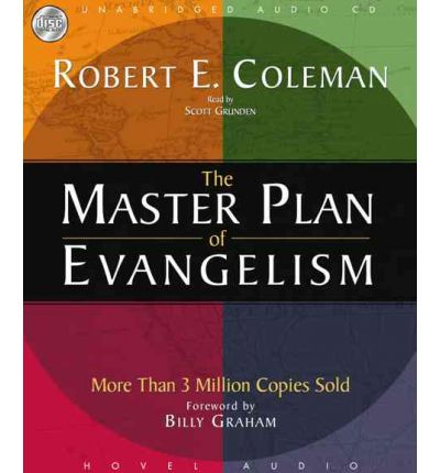 robert e coleman the master plan The answers aren't found in tv evangelism, easy-evangelism guidebooks, or the latest marketing techniques rather, robert e coleman points to the bible, to the ultimate example found in jesus christ for more than forty years, the master plan of evangelism has challenged and instructed more than 35 million readers.