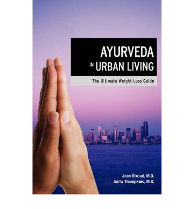 Ayurveda in Urban Living : The Ultimate Weight Loss Guide
