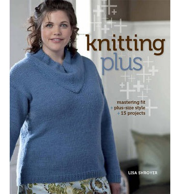 Knitting Plus - Knitting for plus-sized knitters